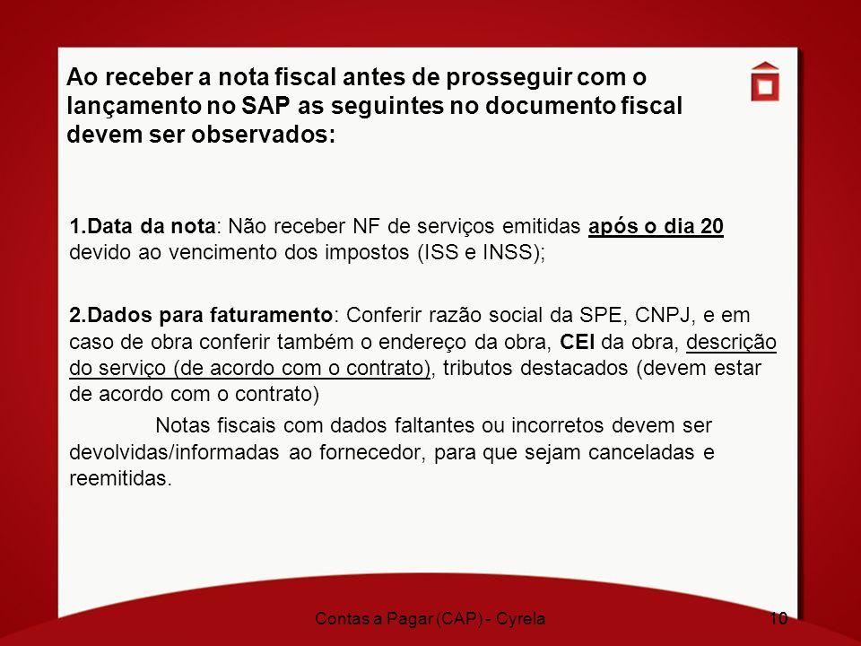 10 Ao receber a nota fiscal antes de prosseguir com o lançamento no SAP as seguintes no documento fiscal devem ser observados: 1.Data da nota: Não rec