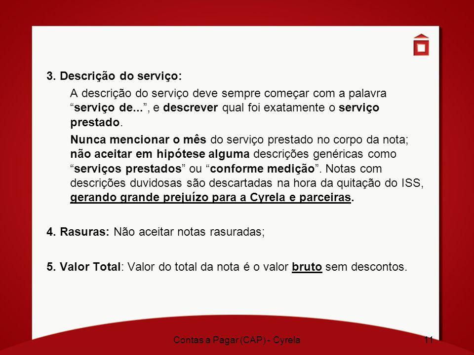 11 3. Descrição do serviço: A descrição do serviço deve sempre começar com a palavraserviço de..., e descrever qual foi exatamente o serviço prestado.