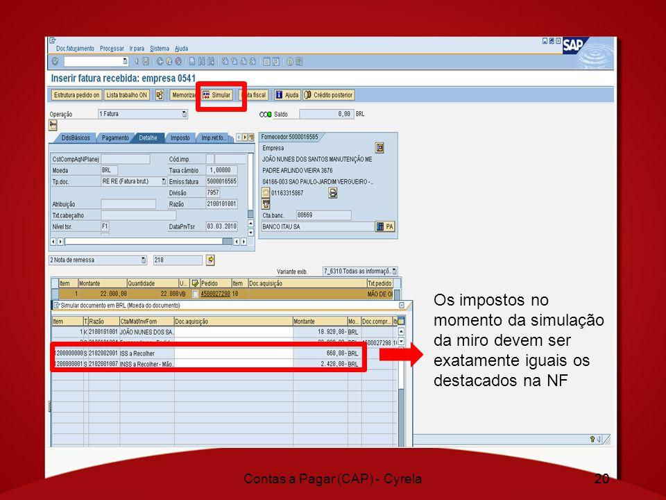 20Contas a Pagar (CAP) - Cyrela20 Os impostos no momento da simulação da miro devem ser exatamente iguais os destacados na NF