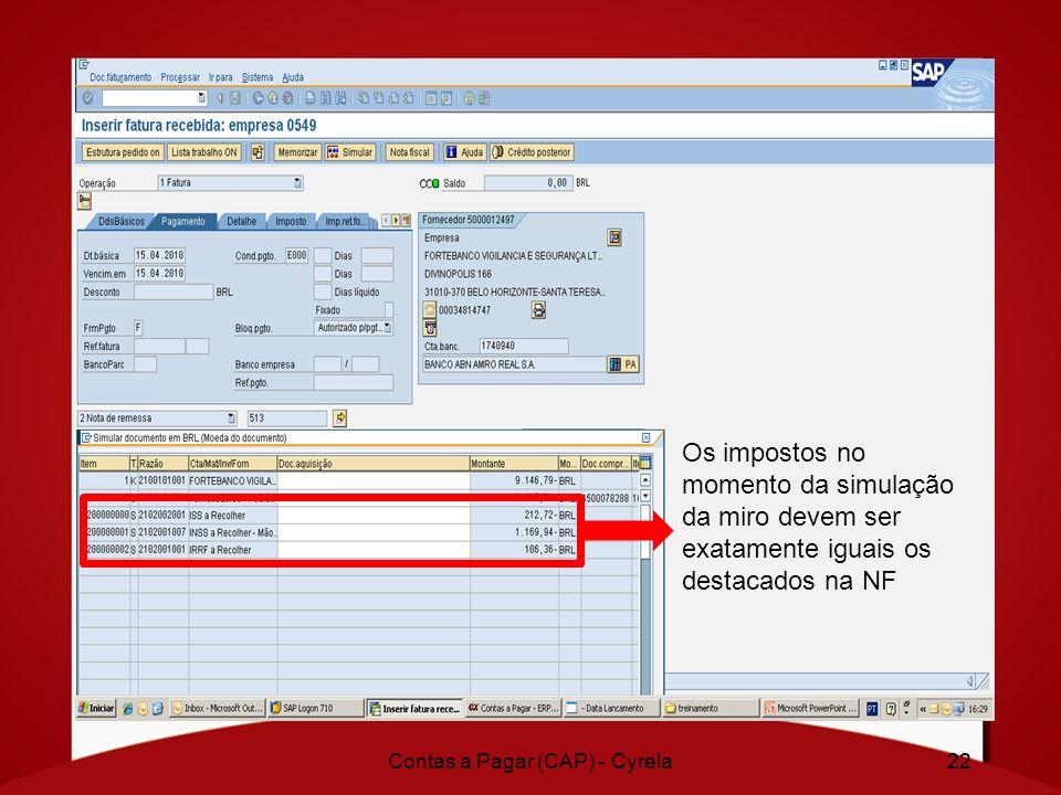 22Contas a Pagar (CAP) - Cyrela22 Os impostos no momento da simulação da miro devem ser exatamente iguais os destacados na NF