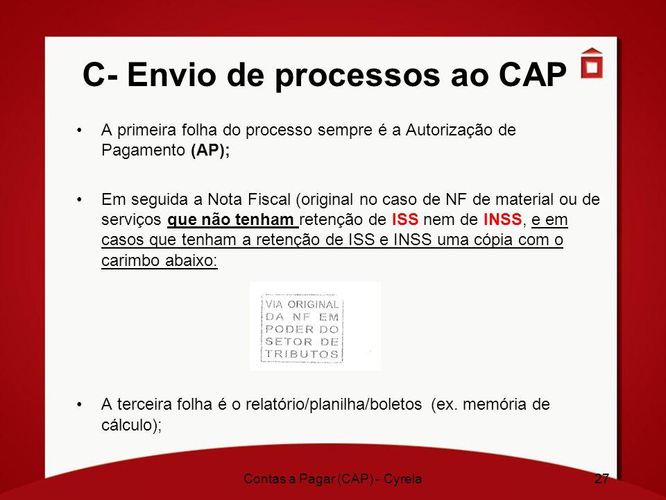 27 C- Envio de processos ao CAP A primeira folha do processo sempre é a Autorização de Pagamento (AP); Em seguida a Nota Fiscal (original no caso de N
