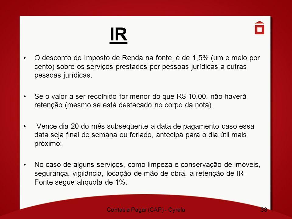 38 IR O desconto do Imposto de Renda na fonte, é de 1,5% (um e meio por cento) sobre os serviços prestados por pessoas jurídicas a outras pessoas jurí