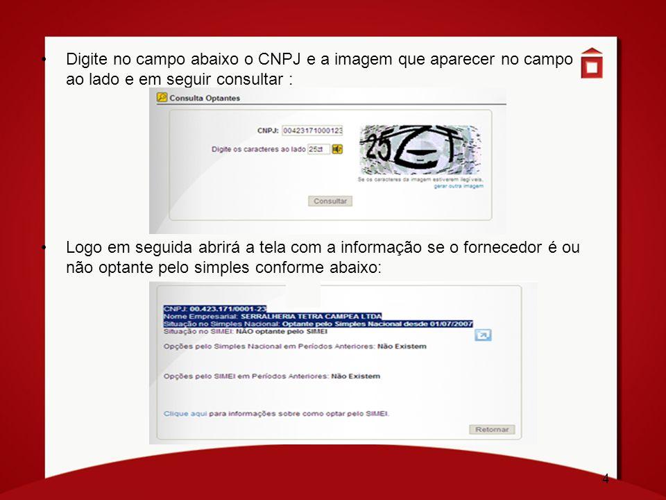 4 Digite no campo abaixo o CNPJ e a imagem que aparecer no campo ao lado e em seguir consultar : Logo em seguida abrirá a tela com a informação se o f