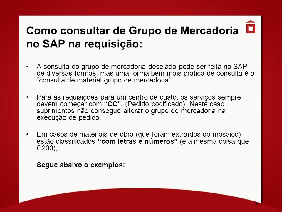5 Como consultar de Grupo de Mercadoria no SAP na requisição: A consulta do grupo de mercadoria desejado pode ser feita no SAP de diversas formas, mas