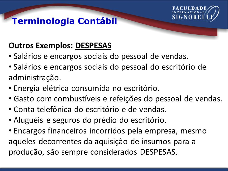 Outros Exemplos: DESPESAS Salários e encargos sociais do pessoal de vendas. Salários e encargos sociais do pessoal do escritório de administração. Ene