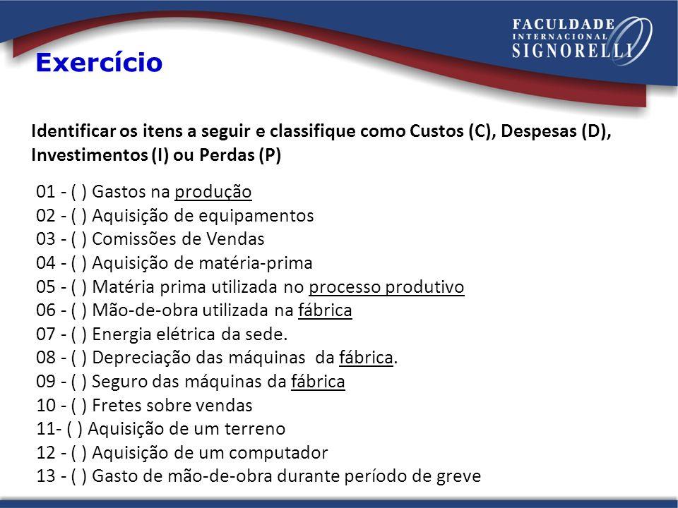 Identificar os itens a seguir e classifique como Custos (C), Despesas (D), Investimentos (I) ou Perdas (P) Exercício 01 - ( ) Gastos na produção 02 -