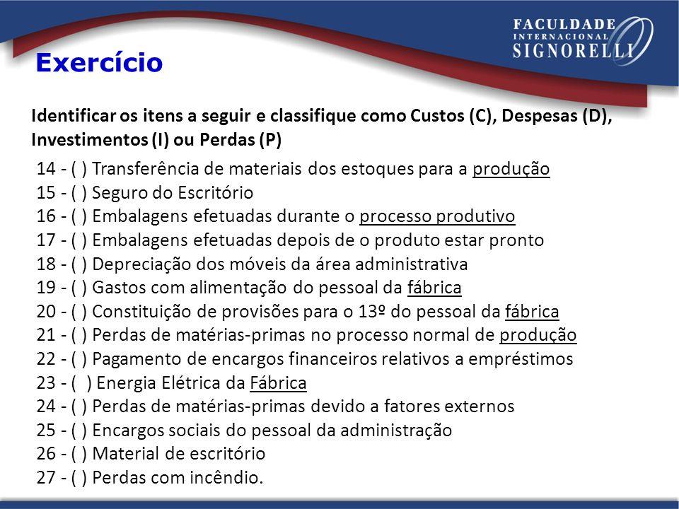 Exercício 14 - ( ) Transferência de materiais dos estoques para a produção 15 - ( ) Seguro do Escritório 16 - ( ) Embalagens efetuadas durante o proce