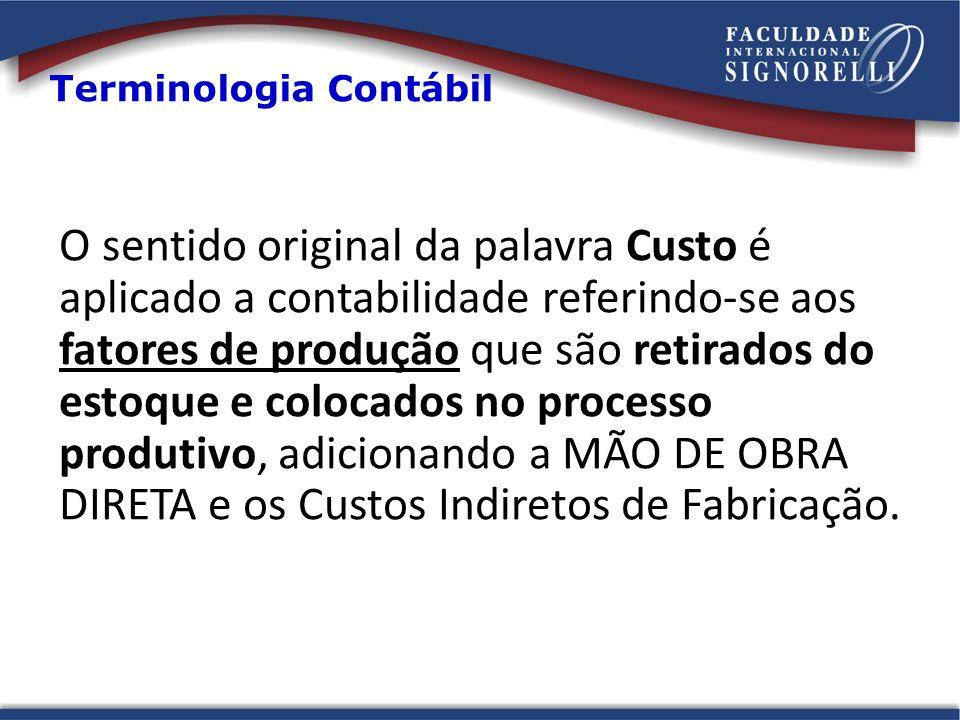 O sentido original da palavra Custo é aplicado a contabilidade referindo-se aos fatores de produção que são retirados do estoque e colocados no proces