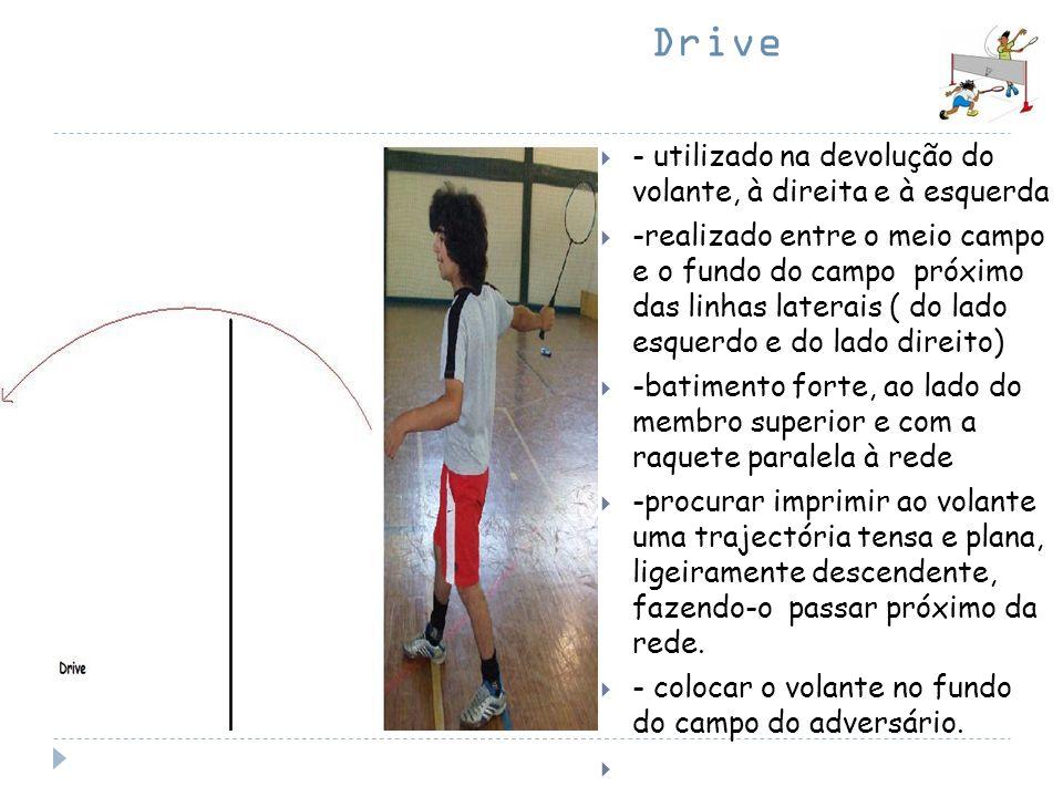 Drive - utilizado na devolução do volante, à direita e à esquerda -realizado entre o meio campo e o fundo do campo próximo das linhas laterais ( do la
