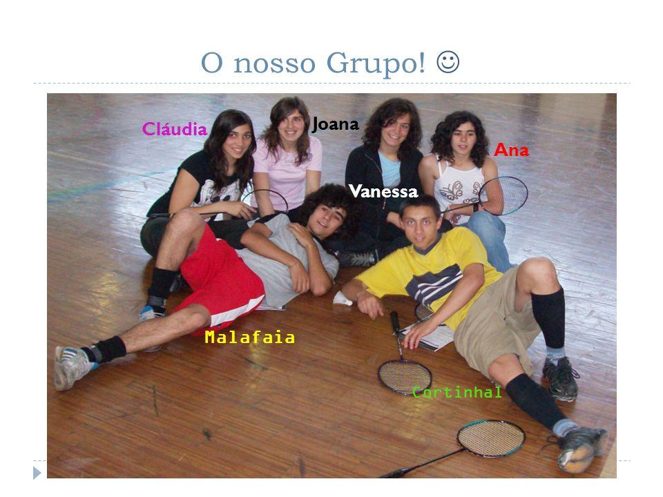 O nosso Grupo! Malafaia Cortinhal Cláudia Joana Vanessa Ana