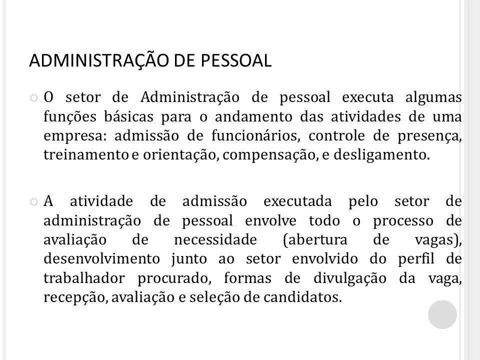 ADMINISTRAÇÃO DE PESSOAL O setor de administração de pessoal também é o responsável pela contratação, dentro das normas trabalhistas vigentes no país.