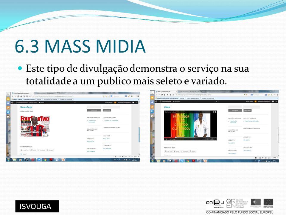 6.3 MASS MIDIA Este tipo de divulgação demonstra o serviço na sua totalidade a um publico mais seleto e variado.