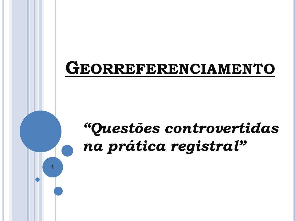 G EORREFERENCIAMENTO Questões controvertidas na prática registral 1