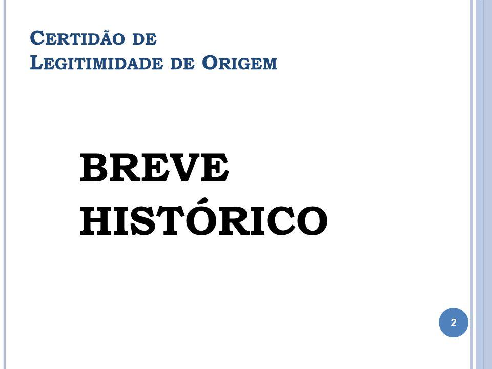 C ERTIDÃO DE L EGITIMIDADE DE O RIGEM BREVE HISTÓRICO 2