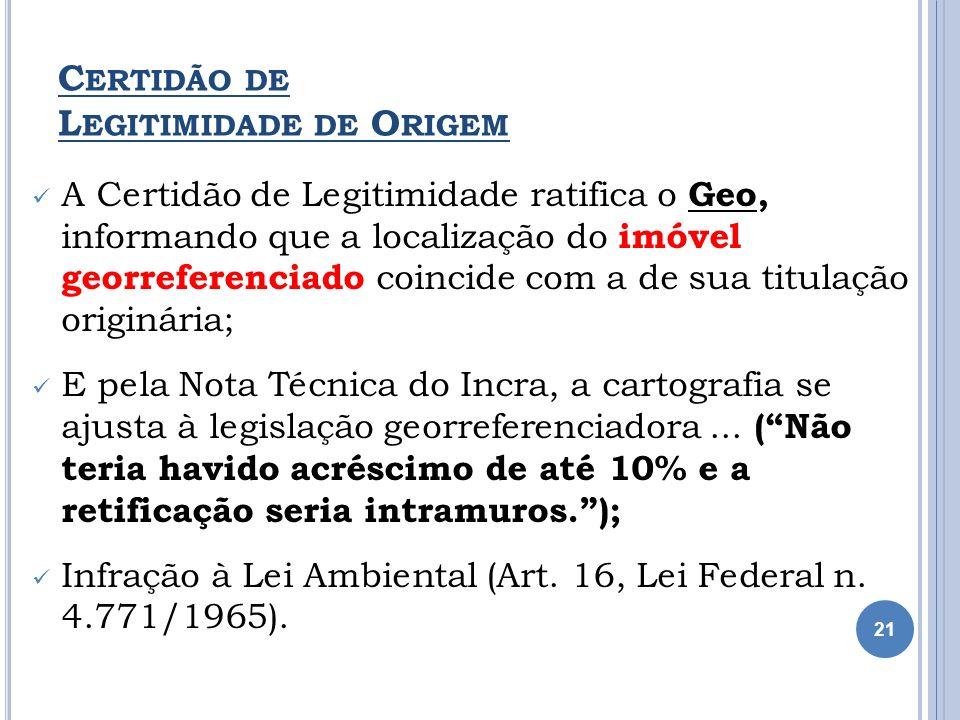 C ERTIDÃO DE L EGITIMIDADE DE O RIGEM A Certidão de Legitimidade ratifica o Geo, informando que a localização do imóvel georreferenciado coincide com