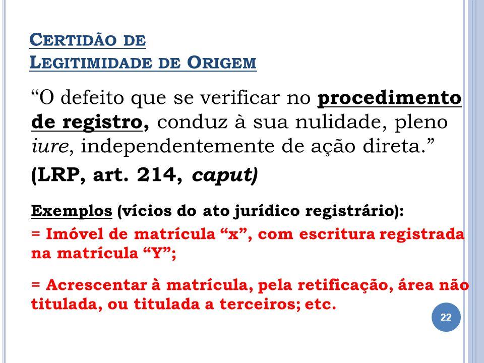 C ERTIDÃO DE L EGITIMIDADE DE O RIGEM O d efeito que se verificar no procedimento de registro, conduz à sua nulidade, pleno iure, independentemente de