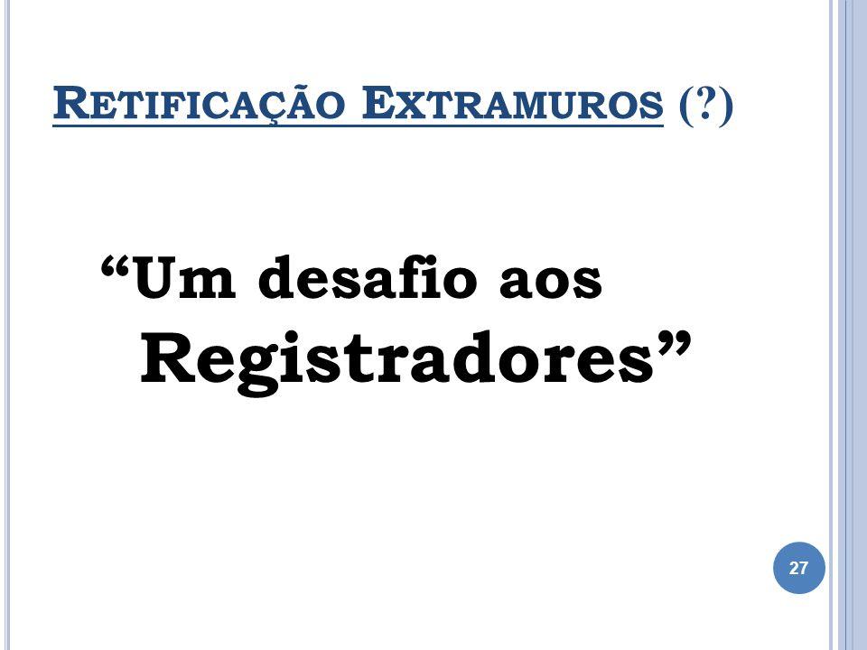 R ETIFICAÇÃO E XTRAMUROS (?) Um desafio aos Registradores 27