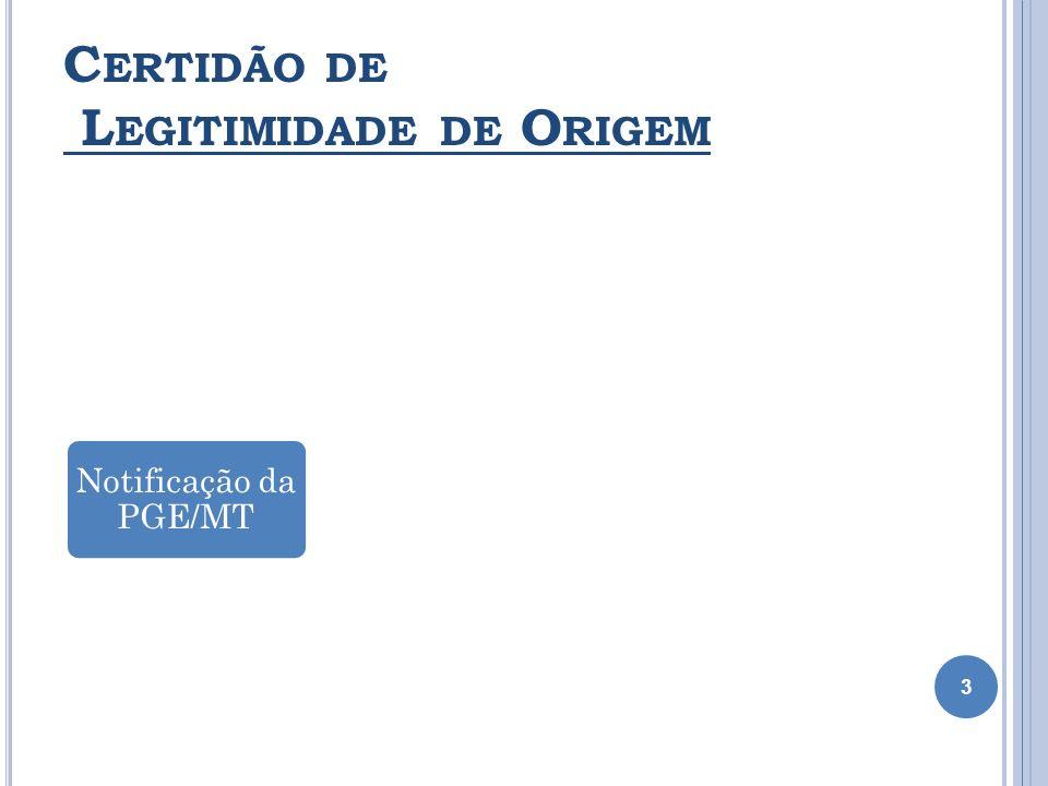 C ERTIDÃO DE L EGITIMIDADE DE O RIGEM 4 Notificação da PGE/MT Provimento da CGJ/MT (CNGC 6.3.3) Prov.