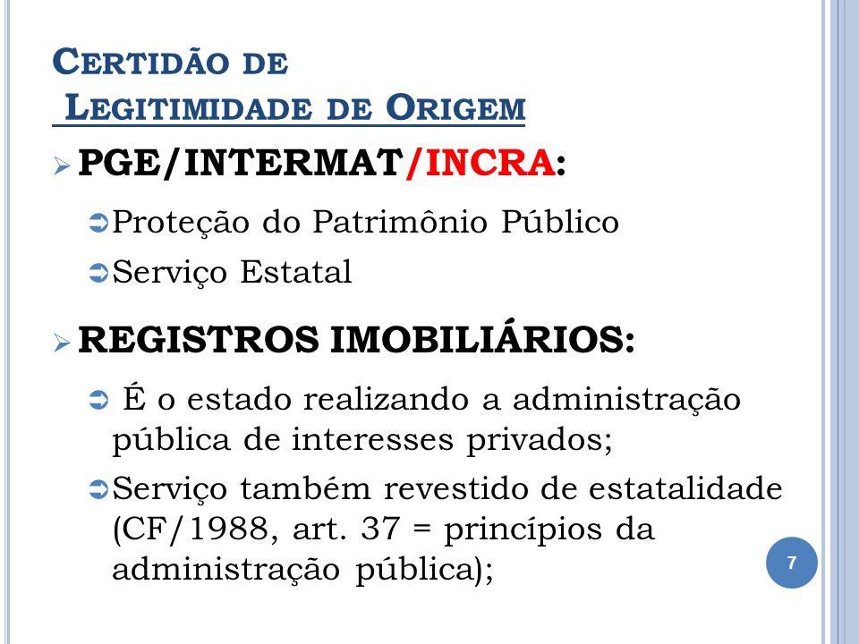 C ERTIDÃO DE L EGITIMIDADE DE O RIGEM PGE/INTERMAT/INCRA: Proteção do Patrimônio Público Serviço Estatal REGISTROS IMOBILIÁRIOS: É o estado realizando