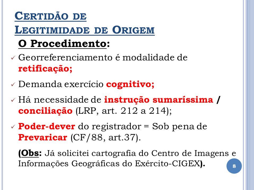 C ERTIDÃO DE L EGITIMIDADE DE O RIGEM O Procedimento: Georreferenciamento é modalidade de retificação; Demanda exercício cognitivo; Há necessidade de