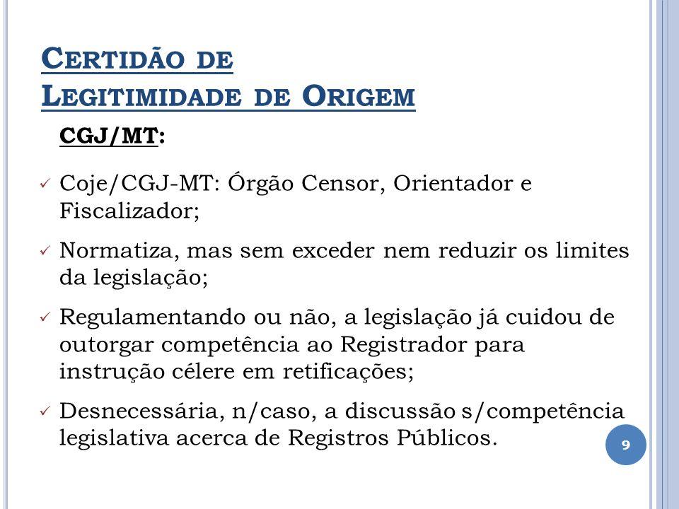 C ERTIDÃO DE L EGITIMIDADE DE O RIGEM CGJ/MT: Coje/CGJ-MT: Órgão Censor, Orientador e Fiscalizador; Normatiza, mas sem exceder nem reduzir os limites