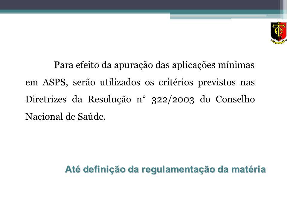 Para efeito da apuração das aplicações mínimas em ASPS, serão utilizados os critérios previstos nas Diretrizes da Resolução n° 322/2003 do Conselho Na