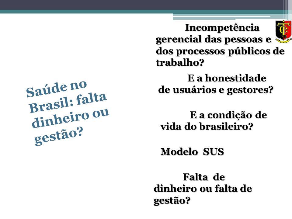 Saúde no Brasil: falta dinheiro ou gestão? Incompetência gerencial das pessoas e dos processos públicos de trabalho? Falta de dinheiro ou falta de ges