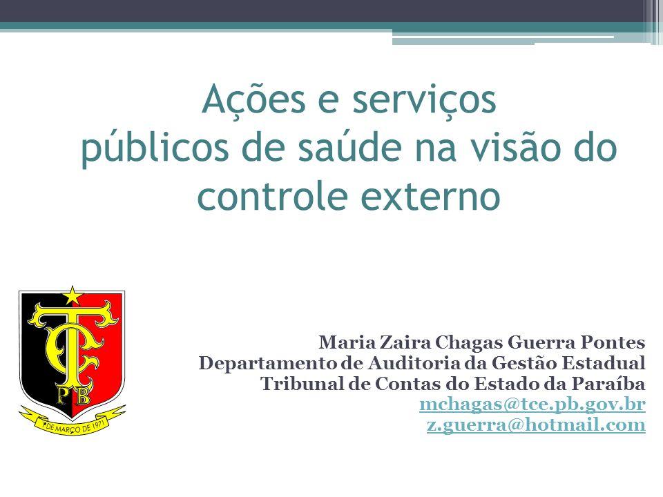 Ações e serviços públicos de saúde na visão do controle externo Maria Zaira Chagas Guerra Pontes Departamento de Auditoria da Gestão Estadual Tribunal