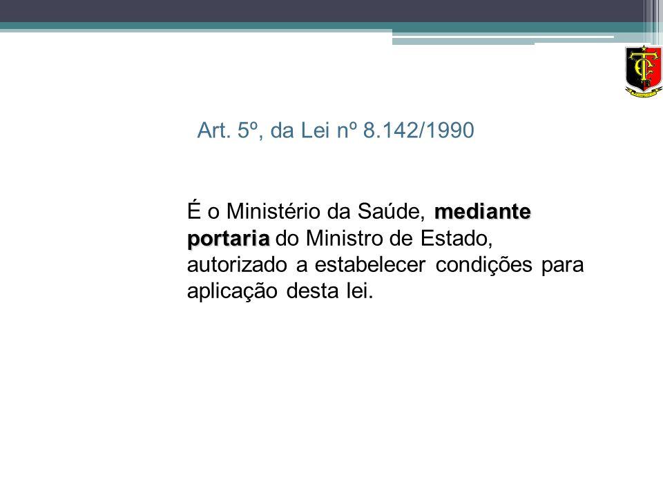 mediante portaria É o Ministério da Saúde, mediante portaria do Ministro de Estado, autorizado a estabelecer condições para aplicação desta lei. Art.