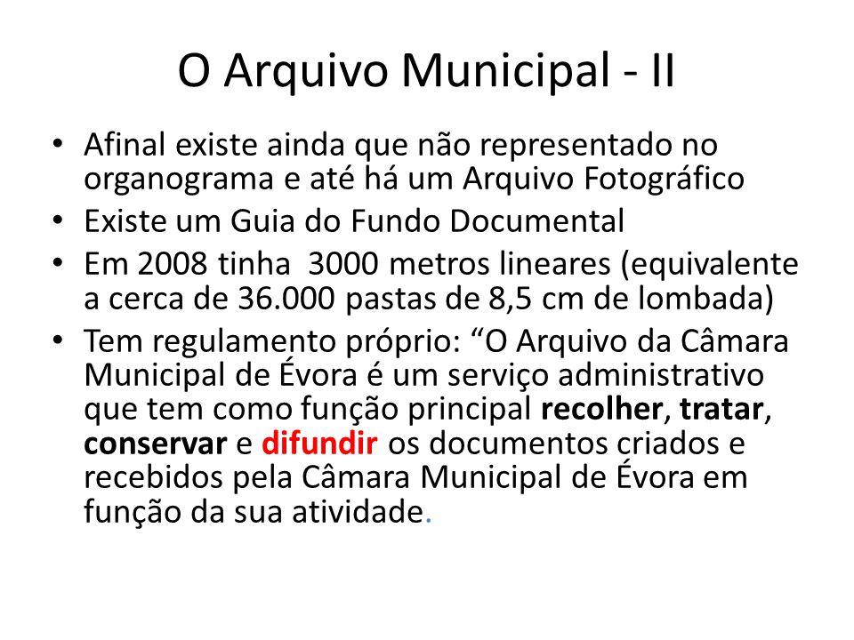 O Arquivo Municipal - II Afinal existe ainda que não representado no organograma e até há um Arquivo Fotográfico Existe um Guia do Fundo Documental Em