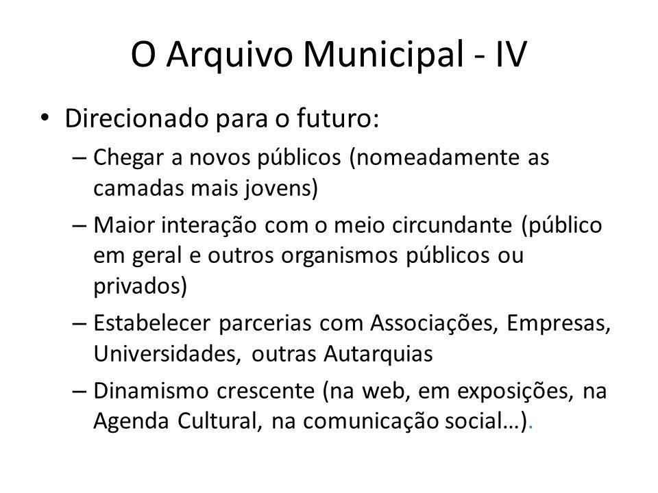 O Arquivo Municipal - IV Direcionado para o futuro: – Chegar a novos públicos (nomeadamente as camadas mais jovens) – Maior interação com o meio circu