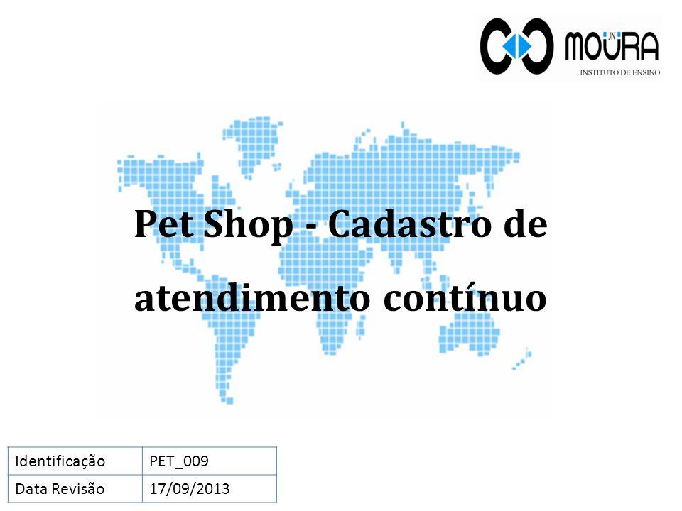 Pet Shop - Cadastro de atendimento contínuo IdentificaçãoPET_009 Data Revisão17/09/2013