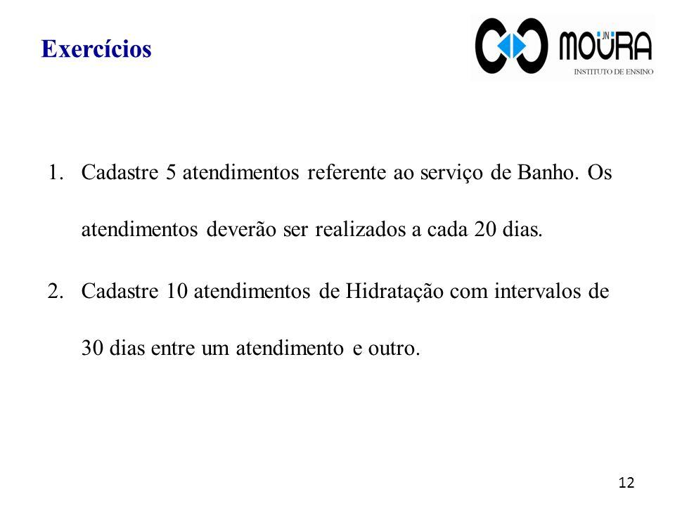 1.Cadastre 5 atendimentos referente ao serviço de Banho.
