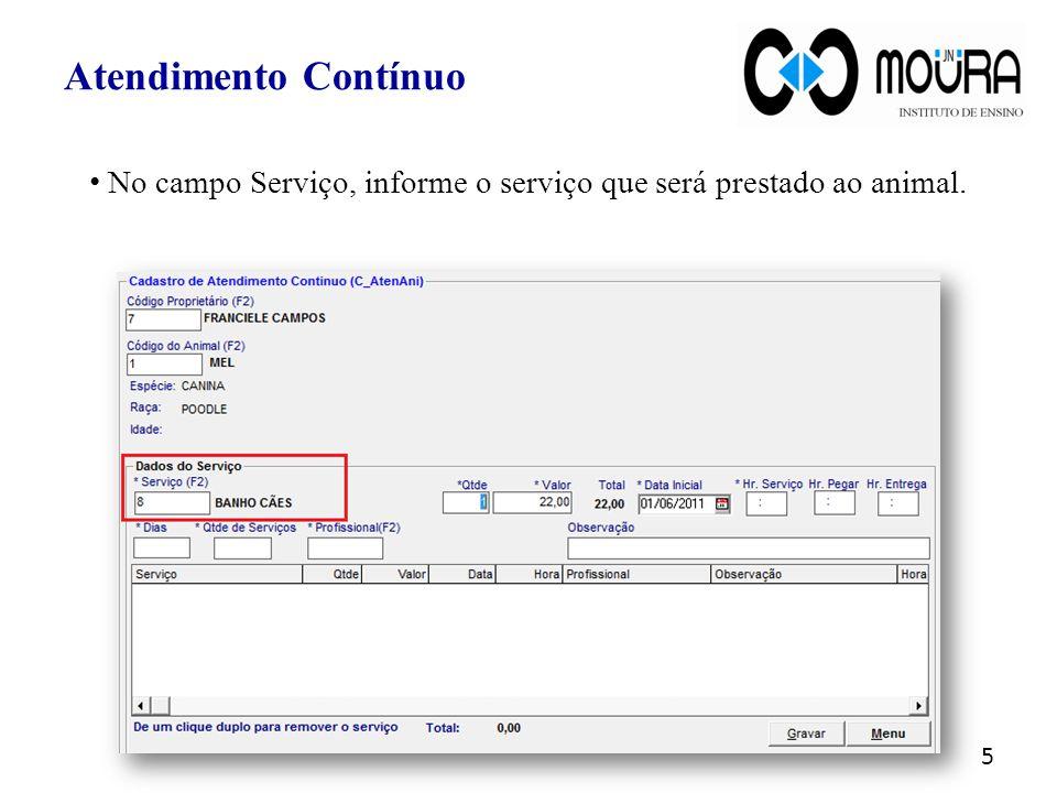 No campo Serviço, informe o serviço que será prestado ao animal. Atendimento Contínuo 5