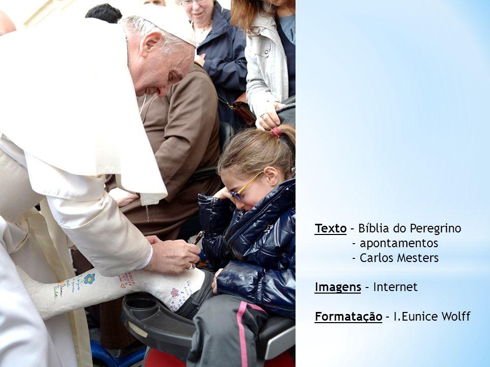 Texto – Bíblia do Peregrino - apontamentos - Carlos Mesters Imagens – Internet Formatação – I.Eunice Wolff
