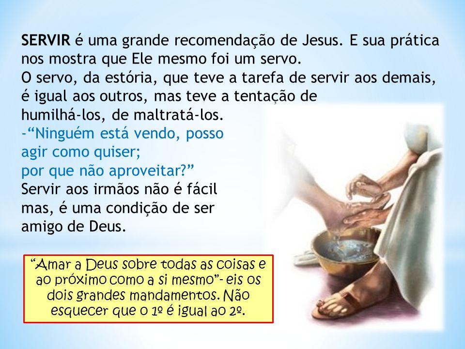SERVIR é uma grande recomendação de Jesus. E sua prática nos mostra que Ele mesmo foi um servo. O servo, da estória, que teve a tarefa de servir aos d