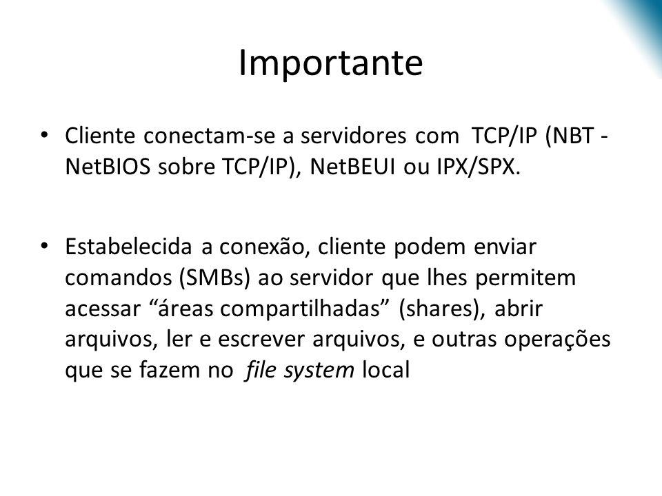Importante Cliente conectam-se a servidores com TCP/IP (NBT - NetBIOS sobre TCP/IP), NetBEUI ou IPX/SPX.