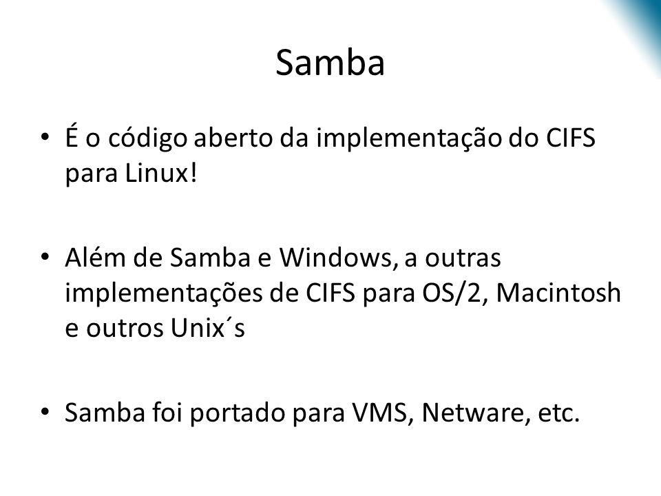 Samba É o código aberto da implementação do CIFS para Linux! Além de Samba e Windows, a outras implementações de CIFS para OS/2, Macintosh e outros Un