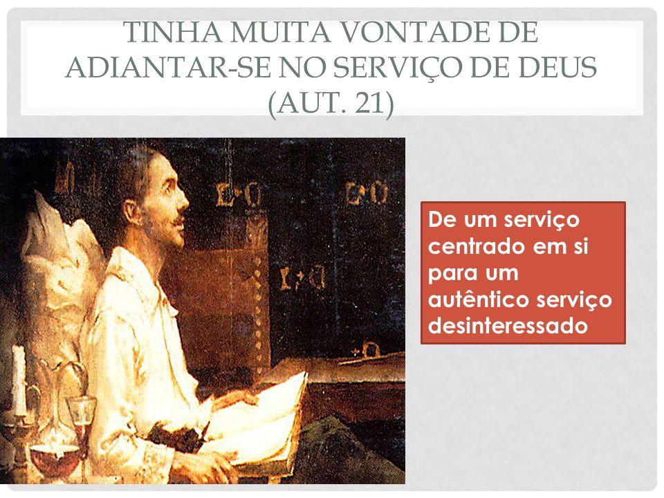 TINHA MUITA VONTADE DE ADIANTAR-SE NO SERVIÇO DE DEUS (AUT. 21) De um serviço centrado em si para um autêntico serviço desinteressado