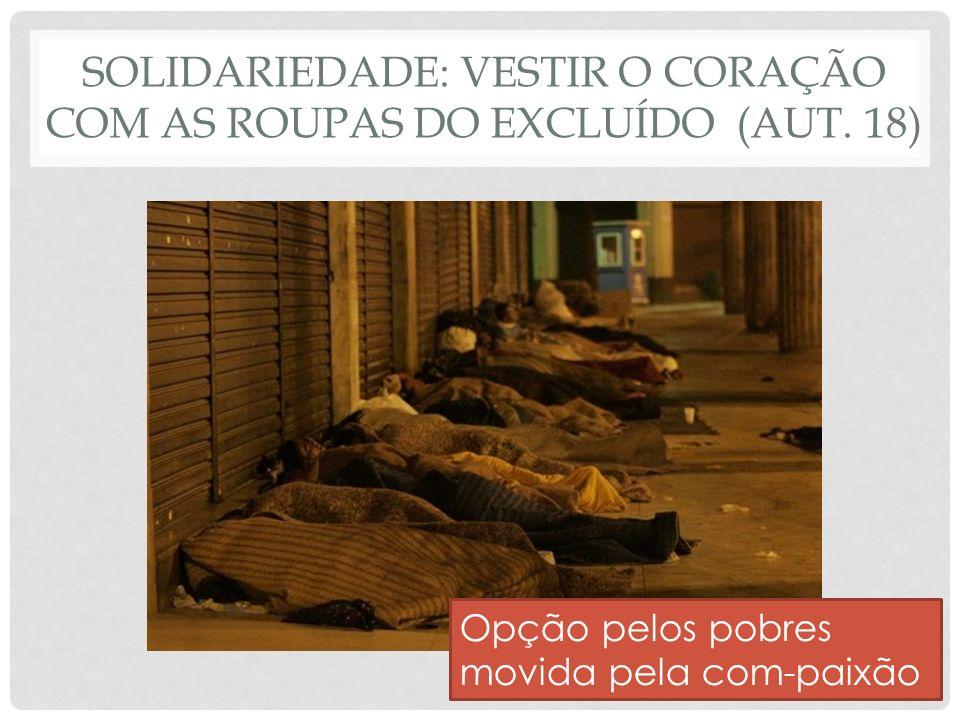 SOLIDARIEDADE: VESTIR O CORAÇÃO COM AS ROUPAS DO EXCLUÍDO (AUT.