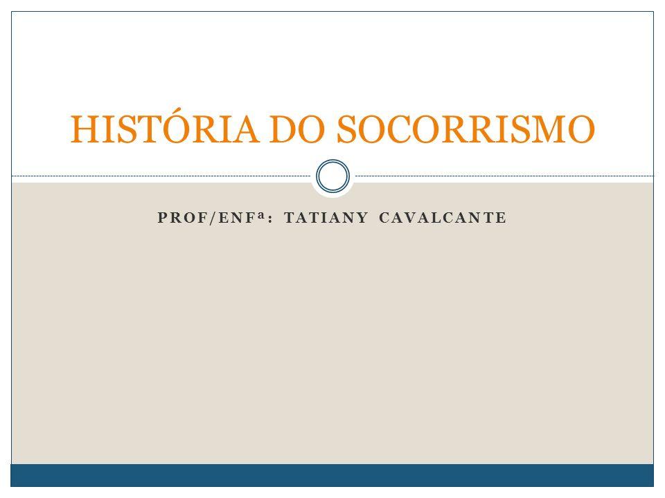 PROF/ENFª: TATIANY CAVALCANTE HISTÓRIA DO SOCORRISMO