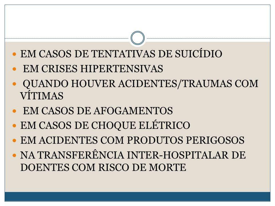 EM CASOS DE TENTATIVAS DE SUICÍDIO EM CRISES HIPERTENSIVAS QUANDO HOUVER ACIDENTES/TRAUMAS COM VÍTIMAS EM CASOS DE AFOGAMENTOS EM CASOS DE CHOQUE ELÉTRICO EM ACIDENTES COM PRODUTOS PERIGOSOS NA TRANSFERÊNCIA INTER-HOSPITALAR DE DOENTES COM RISCO DE MORTE