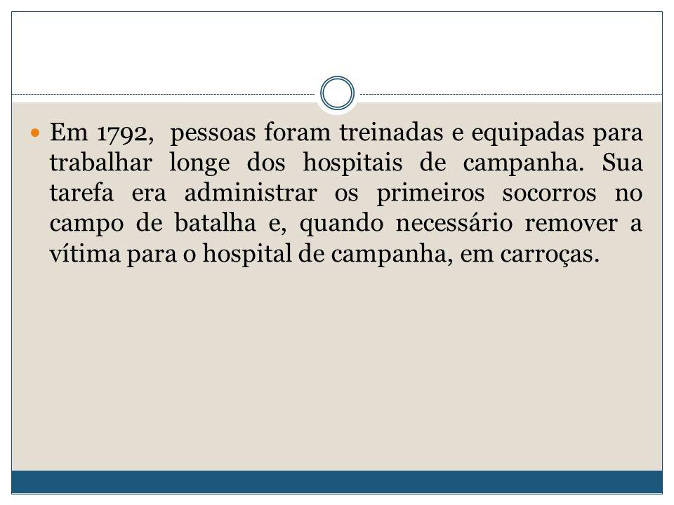 Em 1792, pessoas foram treinadas e equipadas para trabalhar longe dos hospitais de campanha.