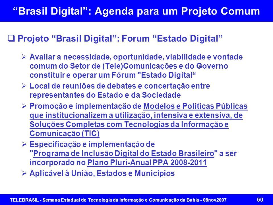 TELEBRASIL - Semana Estadual de Tecnologia da Informação e Comunicação da Bahia - 08nov2007 59 Brasil Digital: Agenda para um Projeto Comum Projeto Br