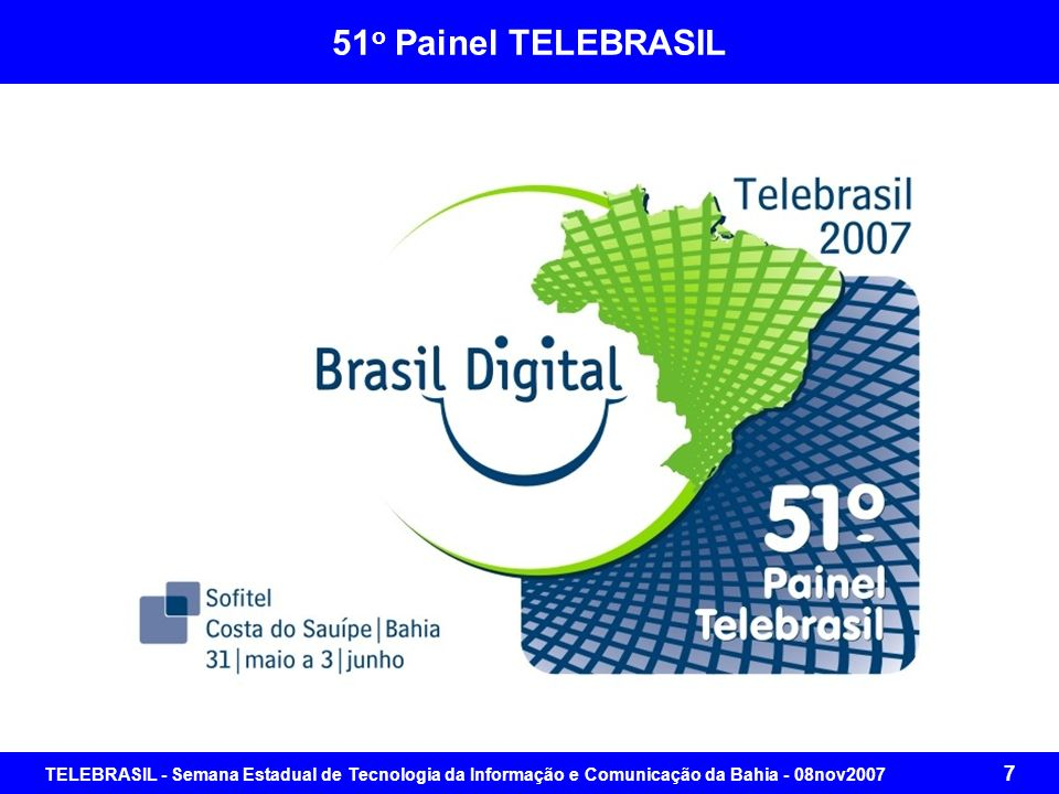 TELEBRASIL - Semana Estadual de Tecnologia da Informação e Comunicação da Bahia - 08nov2007 27 Demanda de Serviços Não aplicação de Recursos nos termos da Lei.