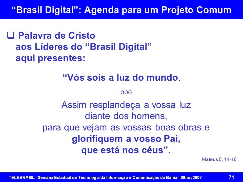 TELEBRASIL - Semana Estadual de Tecnologia da Informação e Comunicação da Bahia - 08nov2007 70 Brasil Digital: Agenda para um Projeto Comum Segmento 6