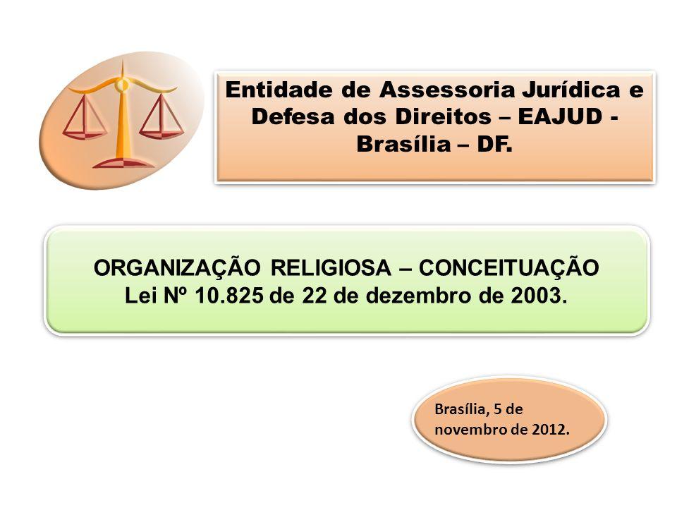 As Organizações Religiosas, segundo a Lei nº 10.825/2003, estão excluídas das determinações do Código Civil, no que pertine às regras que disciplinam as associações, sociedades ou fundações.