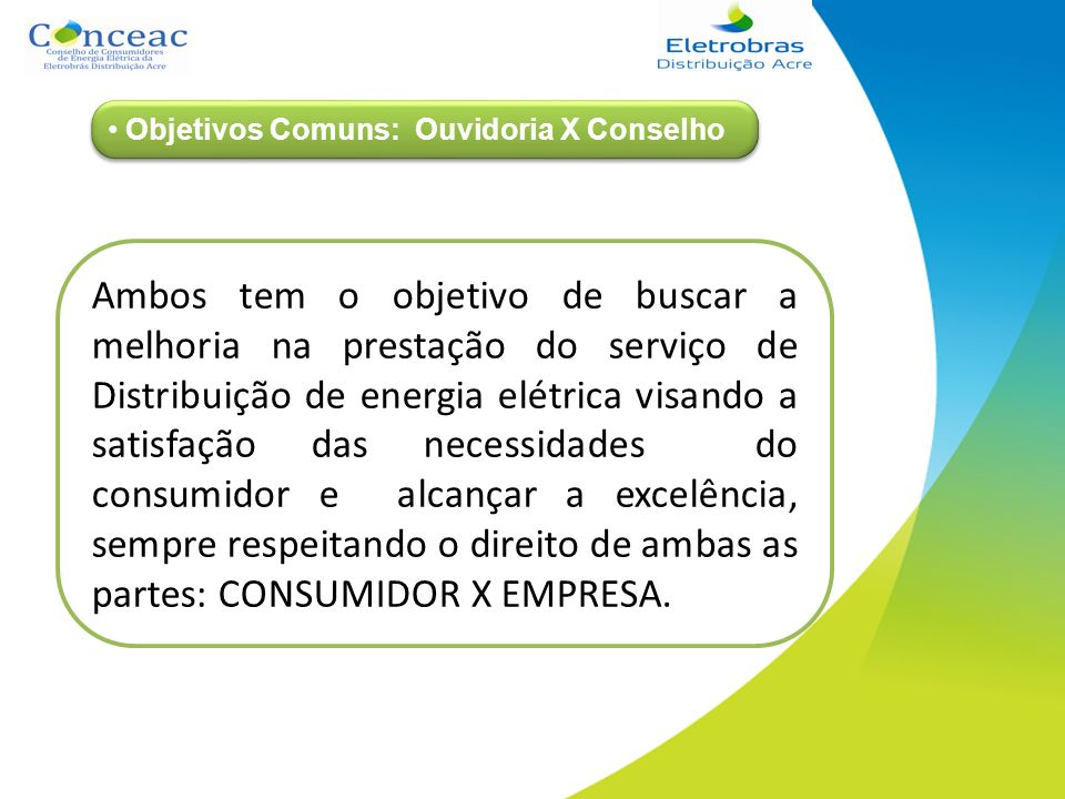 Ambos tem o objetivo de buscar a melhoria na prestação do serviço de Distribuição de energia elétrica visando a satisfação das necessidades do consumi