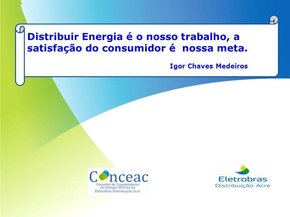 Distribuir Energia é o nosso trabalho, a satisfação do consumidor é nossa meta. Igor Chaves Medeiros/EDAC