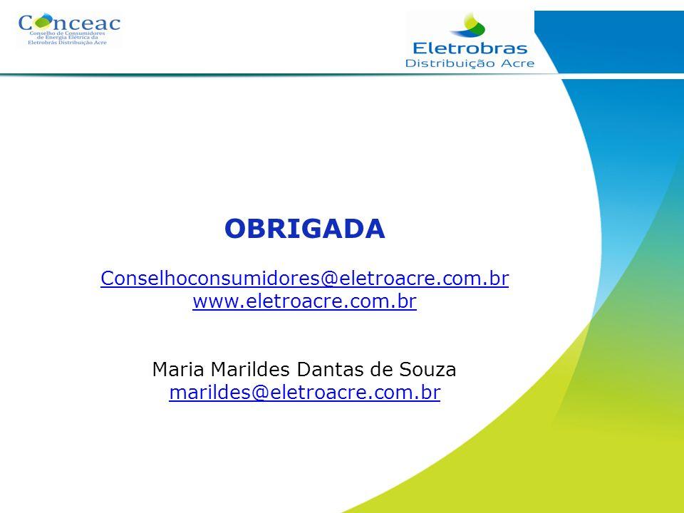 OBRIGADA Conselhoconsumidores@eletroacre.com.br www.eletroacre.com.br Maria Marildes Dantas de Souza marildes@eletroacre.com.br